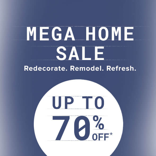 Up to 70% off Mega Home Sale*