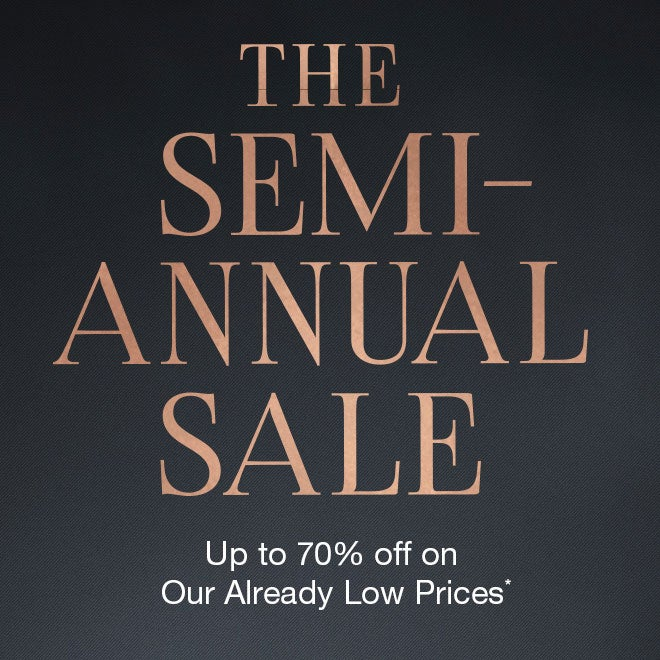 Up to 70% Off* Semi Annual Sale