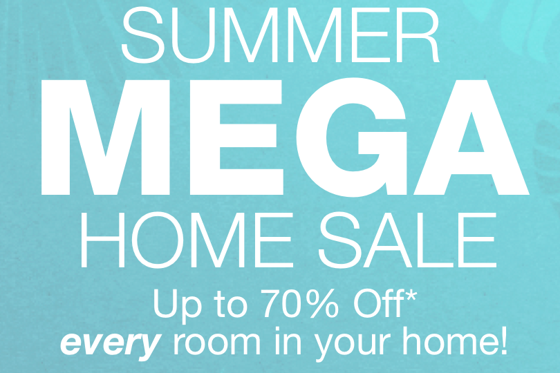 Summer Mega Home Sale — Up to 70% off*
